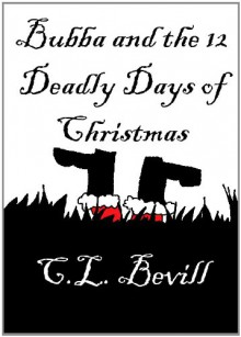 Bubba and the 12 Deadly Days of Christmas - C.L. Bevill
