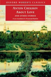 About Love and Other Stories - Anton Chekhov, Rosamund Bartlett