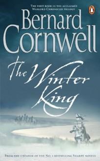 The Winter King (The Warlord Chronicles, #1) - Bernard Cornwell