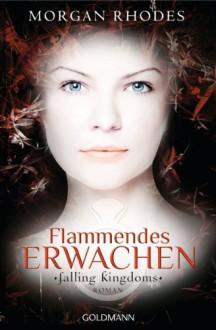 Flammendes Erwachen: Falling Kingdoms 1 - Roman (German Edition) - Morgan Rhodes, Christine Strüh, Anna Julia Strüh