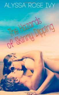 The Hazards of Skinny Dipping - Alyssa Rose Ivy