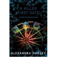 A Killer First Date (Drake Chronicles #3.5) - Alyxandra Harvey