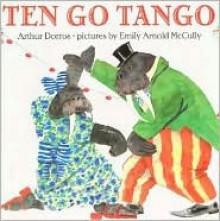 Ten Go Tango - Arthur Dorros, Emily Arnold McCully