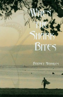 Morales: When the Shark Bites - Rodney Morales