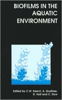 Biofilms in the Aquatic Environment - C. William Keevil, Crawford Dow, Royal Society of Chemistry, David Holt, Alan Godfree