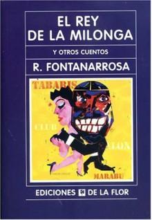 El rey de la milonga y otros cuentos - Roberto Fontanarrosa