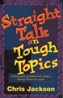 Straight Talk on Tough Topics: A Discussion Guidebook for Today's Afrikan-American Youth - Chris Jackson