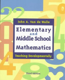 Elementary and Middle School Mathematics: Teaching Developmentally - John A. Van de Walle
