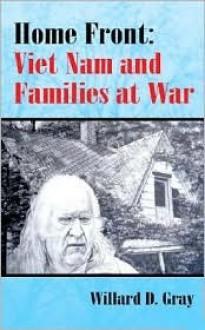 Home Front: Vietnam and Families at War - Willard D. Gray