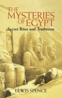 The Mysteries of Egypt: Secret Rites and Traditions - Lewis Spence