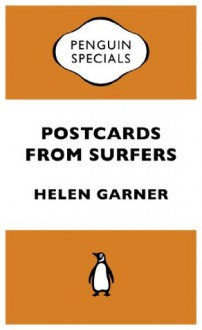 Postcards from Surfers: Penguin Specials - Helen Garner