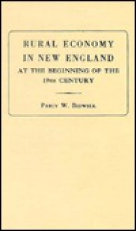 Rural Economy in New England at the Beginning of the 19th Century - Percy Wells Bidwell
