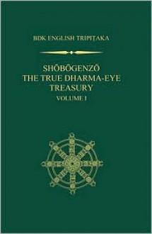 Shobogenzo: The True Dharma-Eye Treasury, Volume 1 - Gudo Wafu Nishijima