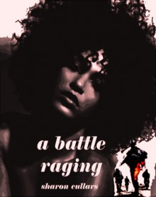 A Battle Raging - Sharon Cullars