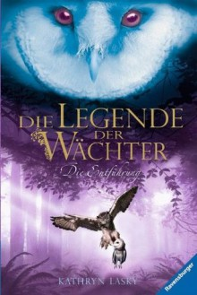 Die Entführung (Die Legende der Wächter, #1) - Kathryn Lasky, Katharina Orgaß, Wahed Khakdan