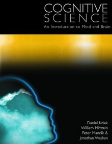 Cognitive Science: An Introduction to the Mind and Brain - Daniel Kolak, William Hirstein