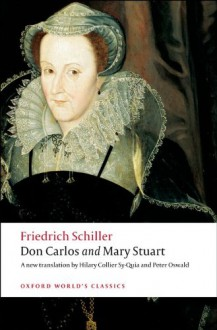 Don Carlos and Mary Stuart - Friedrich von Schiller, Peter Oswald, Hilary Collier Sy-Quia