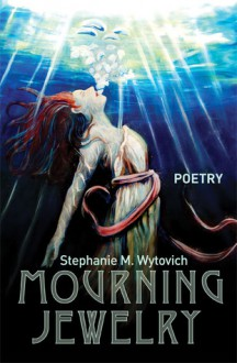 Mourning Jewelry - Stephanie M. Wytovich