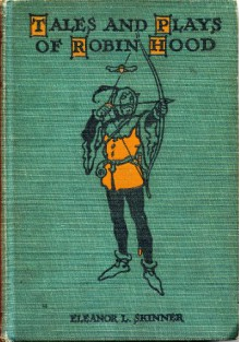 Tales and plays of Robin Hood - Eleanor L Skinner