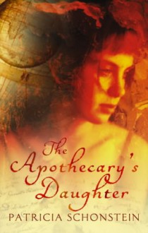 The Apothecary's Daughter - Patricia Schonstein