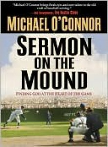 Sermon on the Mound: Finding God at the Heart of the Game - Michael O'Connor