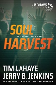 Soul Harvest: The World Takes Sides (Left Behind #4) - Tim LaHaye, Jerry B. Jenkins