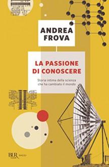 La passione di conoscere (Saggi) - Andrea Frova