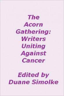 The Acorn Gathering: Writers Uniting Against Cancer - Duane Simolke