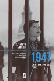 1947. Świat zaczyna się teraz - Elisabeth Åsbrink, Natalia Kołaczek