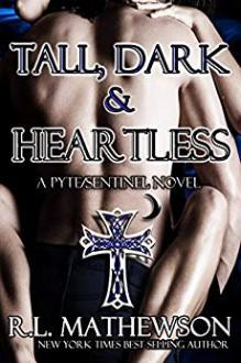Tall, Dark & Heartless (Pyte/Sentinel #3) - R.L. Mathewson
