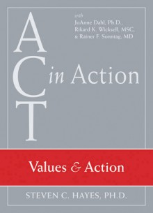 Values & Action (Act in Action) - Steven C. Hayes, Joanne Dahl, Rikard K. Wicksell, Rainer F. Sonntag