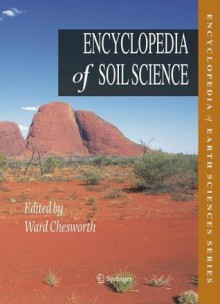 Encyclopedia Of Soil Science (Encyclopedia Of Earth Sciences) - Ward Chesworth