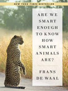 Are We Smart Enough to Know How Smart Animals Are? - Frans de Waal