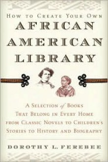 How to Create Your Own African American Library - Dorothy L. Ferebee