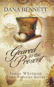 Geared to the Present: Jones Whitman Time Traveler Series - Dana Bennett