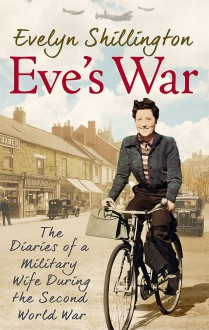 Eve's War: The diaries of a military wife during the second world war - Barbara Fox, Evelyn Shillington