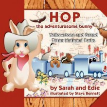 Hop the Adventuresome Bunny: Yellowstone and Grand Teton National Parks - Edith Tomasko