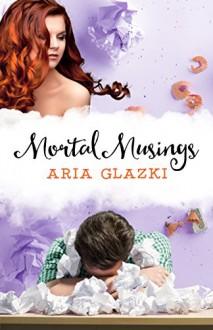 Mortal Musings - Aria Glazki