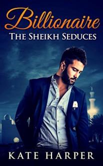 ROMANCE: Sheikh Romance - The Sheikh Seduces: (Sheikh Romance Contemporary New Adult Fantasy Billionaire Romance) - Kate Harper