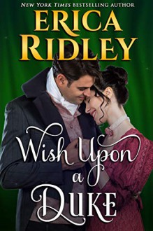 Wish Upon a Duke. 12 Dukes of Christmas Book 3. - Erica Ridley