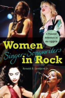 Women Singer-Songwriters in Rock - Ronald D. Lankford