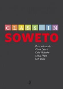 Class in Soweto - Peter Alexander, Claire Ceruti, Keke Motseke, Mosa Phadi, Kim Wale