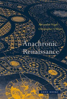 Anachronic Renaissance - Alexander Nagel, Christopher S. Wood