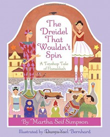 The Dreidel that Wouldn't Spin: A Toyshop Tale of Hanukkah - Martha Seif Simpson,Durga Yael Bernhard