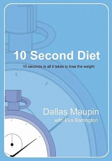 10 Second Diet - Dallas Taylor Maupin, Sarah Holland, Eva Barrington