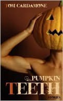 Pumpkin Teeth - Tom Cardamone