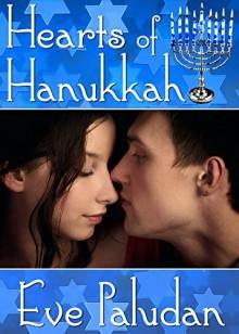 HEARTS OF HANUKKAH A Hanukkah / Chanukah Romance - Eve Paludan