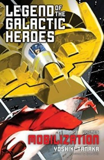 Legend of the Galactic Heroes, Vol. 5: Mobilization - Yoshiki Tanaka, Tyran Grillo
