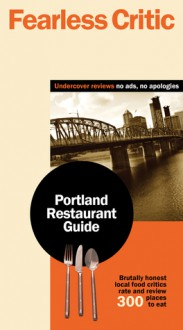 Fearless Critic Portland Restaurant Guide - Robin Goldstein, Alexis Herschkowitsch, Erin McReynolds