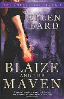 Blaize and the Maven: Book 1 of The Energetics Series (Volume 1) - Ellen Bard